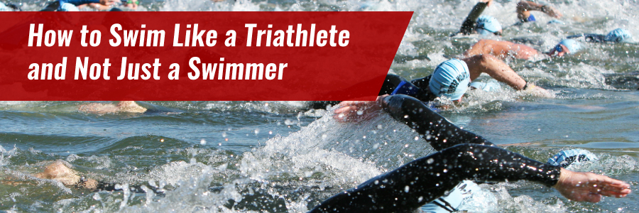 How to swim like a triathlete and not just a swimmer