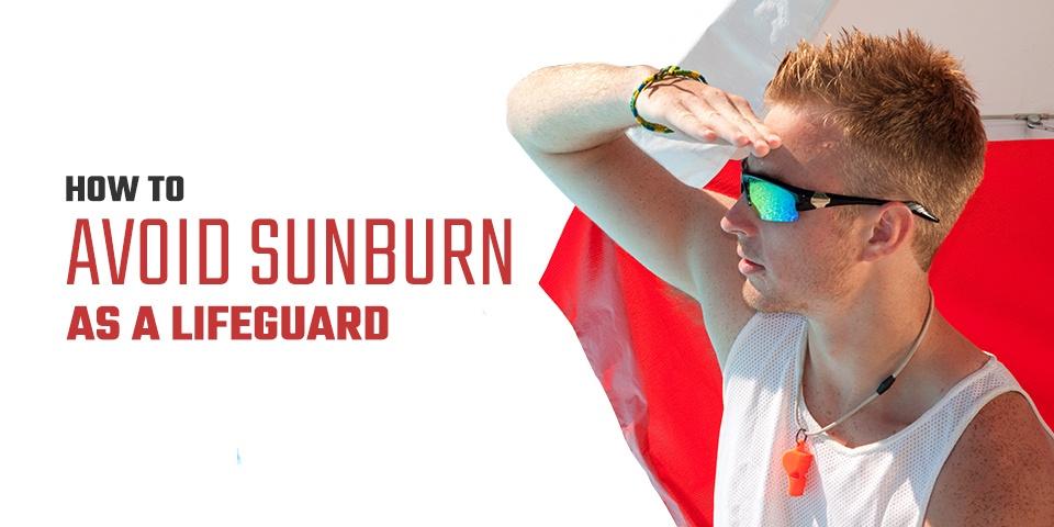 How to Avoid Sunburn as a Lifeguard