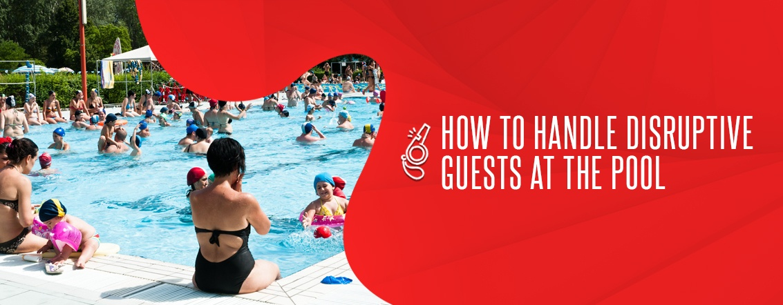 How to Handle Disruptive Guests at the Pool
