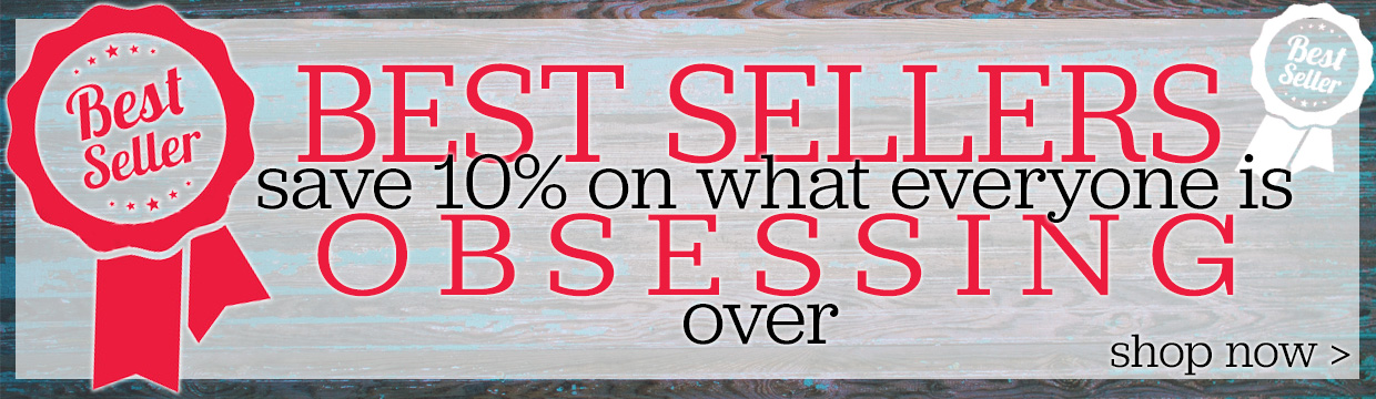 Save 10% on our Best Sellers! See what everyone is obsessing over